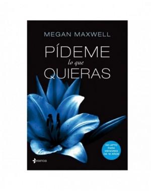 PÍDEME LO QUE QUIERAS BY MEGAN MAXWEEL ( NOVELA)